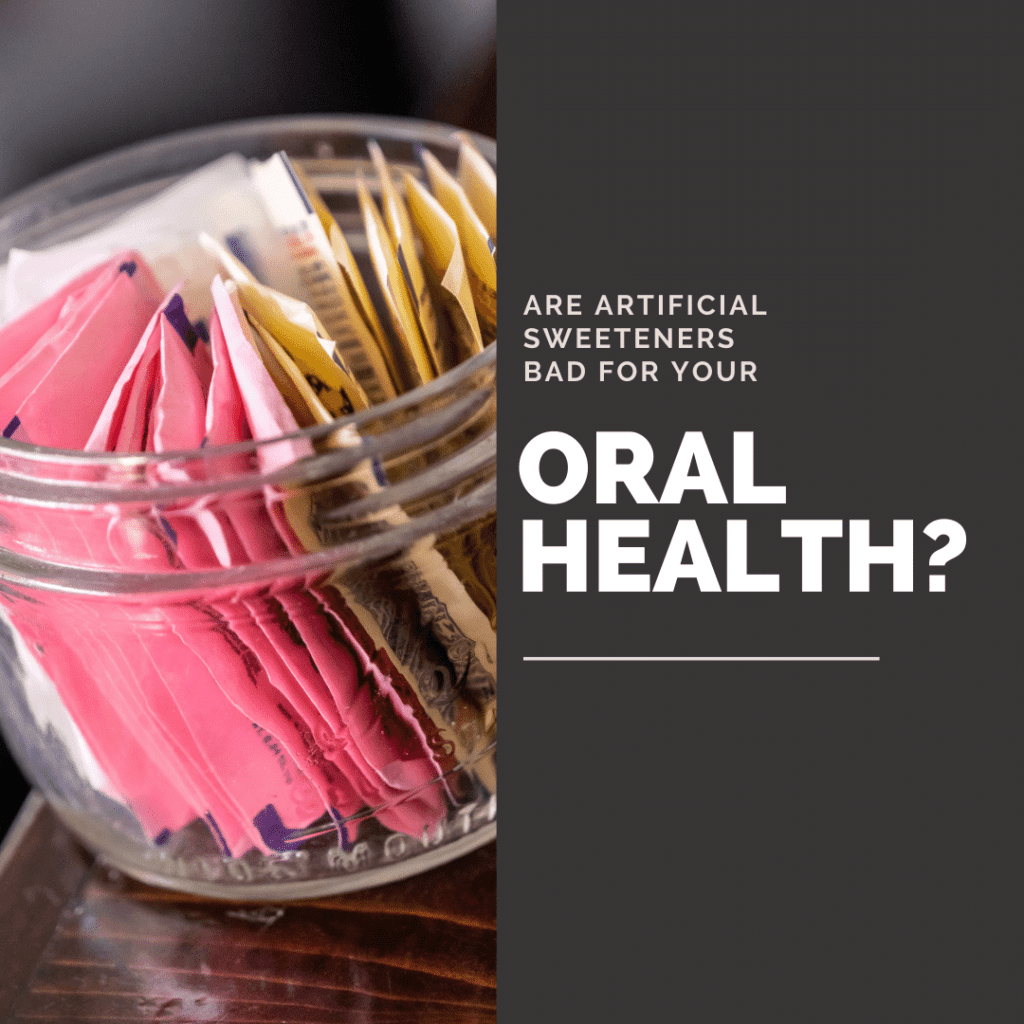 Are Artificial Sweeteners Bad for Your Oral Health?