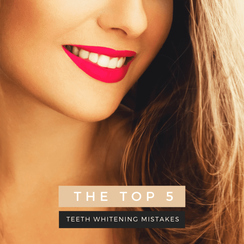 The Top 5 Teeth Whitening Mistakes